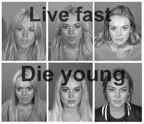 Live Fast, Die Young (Lohan Edition)