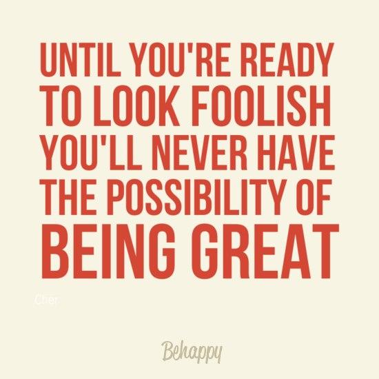 Look Foolish, Be Great